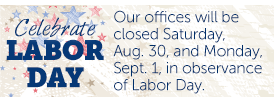 Our offices will be closed on Aug. 30 and Sept. 1